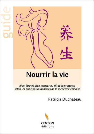 Nourrir la vie. Patricia Duchateau