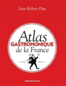 Le rayonnement mondial de la gastronomie française. Atlas Gastronomique de la France Jean-Robert Pitte
