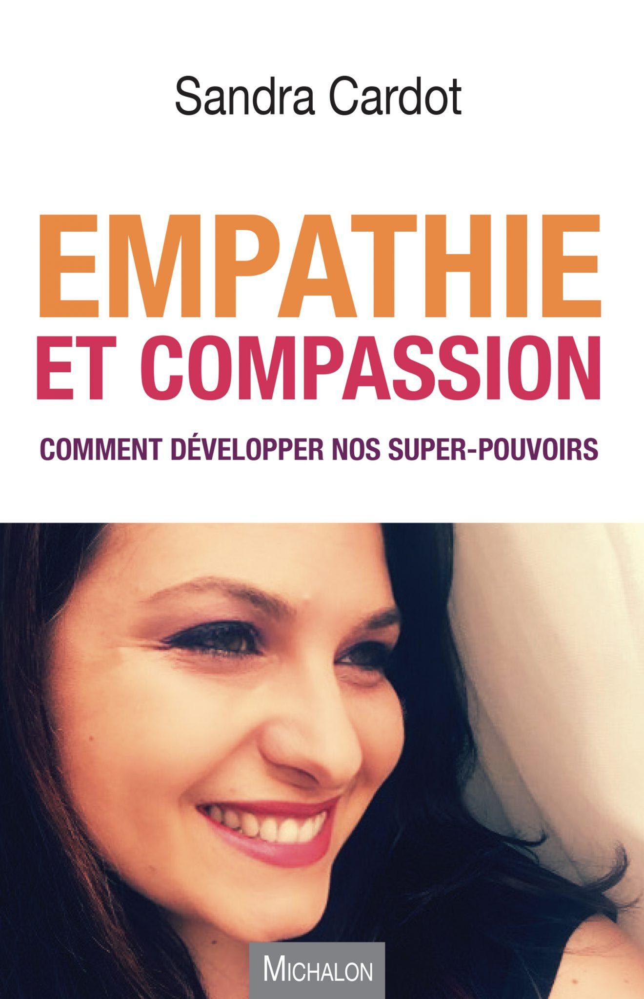 Empathie et compassion: Comment développer nos super-pouvoirs.