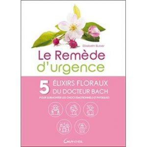 Le Remède d'urgence - 5 élixirs floraux du Docteur Bach