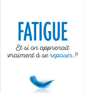 FATIGUE. Et si on apprenait vraiment à se reposer ?
