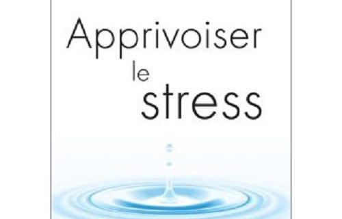 Comment apprivoiser le stress ?