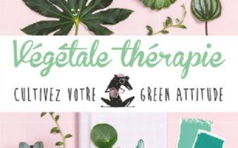Végétale thérapie : le « green » qui fait du bien !