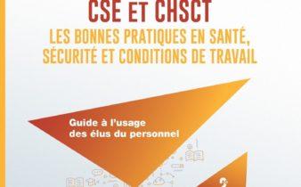 CSE et CHSCT : les bonnes pratiques en santé, sécurité et conditions de travail.