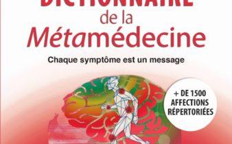 Le grand dictionnaire de la Métamédecine.