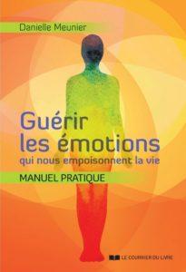 Guérir les émotions qui nous empoisonnent la vie