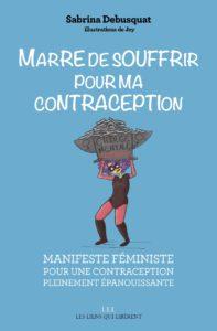Marre de souffrir pour ma contraception.