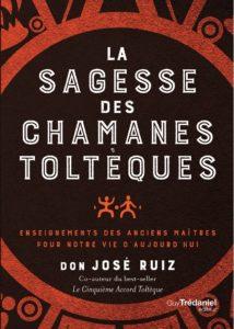 La sagesse deschamanestoltèques - Don José RUIZ