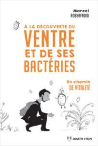 À la découverte du ventre et de ses bactéries - Marcel ROBERFROID
