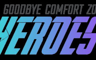 Goodbye Comfort Zone Heroes