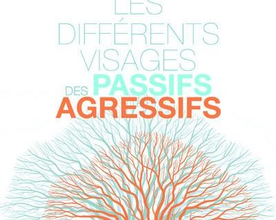 Les différents visages des passifs-agressifs - Isabelle Levert
