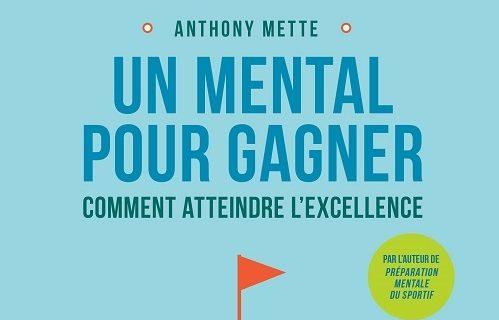 Un mental pour gagner - Comment atteindre l'excellence - Anthony Mette.