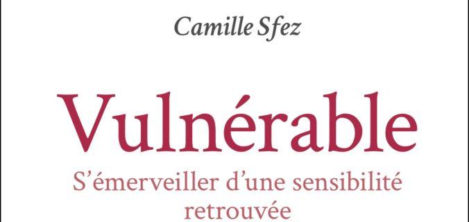 Vulnérable, S'émerveiller d'une sensibilité retrouvée - Camille Sfez